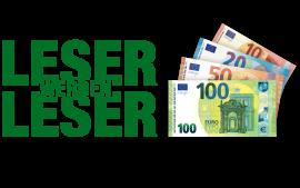 180 Euro für Sie - ein neuer Leser für uns.