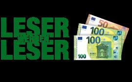 250 Euro für Sie - ein neuer Leser für uns.